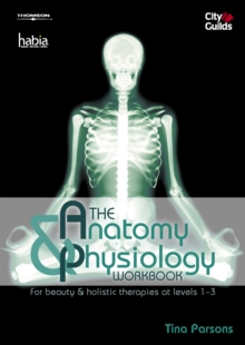 The Anatomy & Physiology Workbook : For Beauty and Holistic Therapies at Level 1-3, Paperback Book