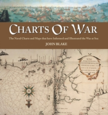 Charts of War : The Maps and Charts That Have Informed and Illustrated War at Sea, Hardback Book