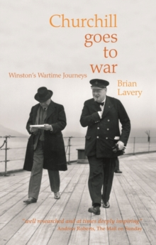 Churchill Goes to War : Winston's Wartime Journeys, Paperback Book