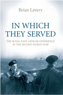 In Which They Served : The Royal Navy Officer Experience in the Second World War, Paperback Book