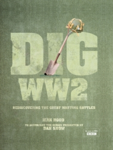 Dig WWII : Rediscovering the Great Wartime Battles, Hardback Book