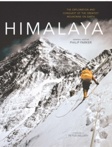 Himalaya : The Exploration and Conquest of the Greatest Mountains on Earth, Hardback Book