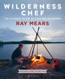 Wilderness Chef : The Ultimate Guide to Cooking Outdoors