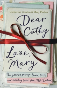 Dear Cathy ... Love, Mary : The Year We Grew Up - Tender, Funny and Revealing Letters from 1980s Ireland, Hardback Book