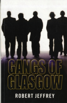Gangs of Glasgow : True Crime from the Streets, Paperback Book