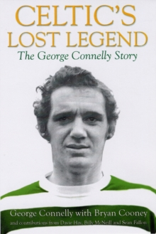 Celtic's Lost Legend : The George Connelly Story, Paperback Book