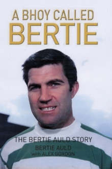 A Bhoy Called Bertie : The Bertie Auld Story, Hardback Book