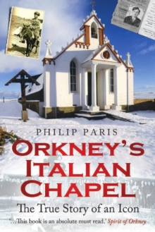 Orkney's Italian Chapel : The True Story of an Icon, Paperback / softback Book