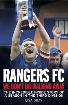 Rangers FC We Don't Do Walking Away : The Incredible Inside Story of a Season in the Third Division
