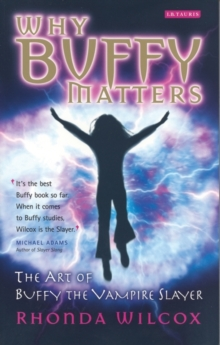 Why Buffy Matters : The Art of Buffy the Vampire Slayer, Paperback Book