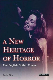 A New Heritage of Horror : The English Gothic Cinema, Paperback Book