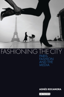 Fashioning the City : Paris, Fashion and the Media, Paperback / softback Book