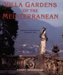 Villa Gardens of the Mediterranean : From the Archives of Country Life, Hardback Book