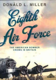 Eighth Air Force : The American Bomber Crews in Britain, Paperback Book