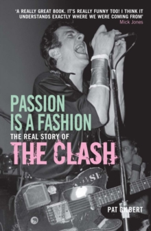 Passion is a Fashion : The Real Story of the Clash, Paperback Book