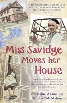 Miss Savidge Moves Her House : The Extraordinary Story of May Savidge and her House of a Lifetime, Paperback Book