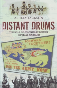 Distant Drums : The Role of Colonies in British Imperial Warfare, Hardback Book