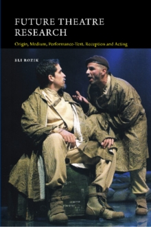 Future Theatre Research : Origin, Medium, Performance-Text, Reception & Acting, Hardback Book
