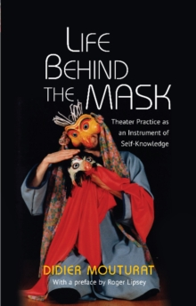 Life Behind the Mask : Theater Practice as an Instrument of Self-Knowledge, Paperback / softback Book