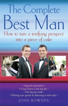 The Complete Best Man : How to Turn a Terrifying Prospect into a Piece of Cake, Paperback Book