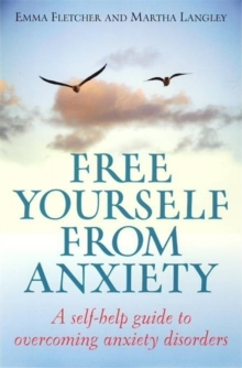 Free Yourself from Anxiety : A Self-Help Guide to Overcoming Anxiety Disorder, Paperback Book