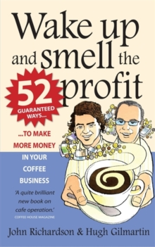 Wake Up and Smell the Profit : 52 guaranteed ways to make more money in your  coffee business, Paperback Book
