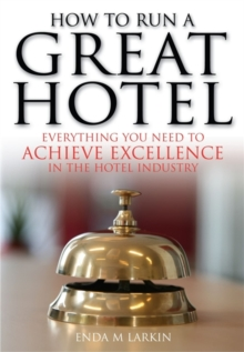 How to Run a Great Hotel : Everything You Need to Achieve Excellence in the Hotel Industry, Paperback Book