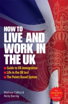 How to Live and Work In The UK 2e : Guide to UK immigration; Life in the UK test; The Points based system, Paperback Book