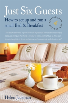 Just Six Guests 4th Edition : How to Set Up and Run a Small Bed and Breakfast, Paperback Book