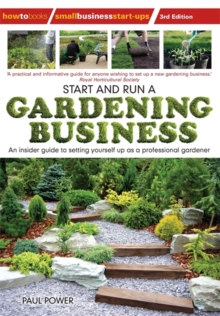 Start and Run a Gardening Business, 3rd Edition : Practical advice and information on how to manage a profitable business, Paperback Book