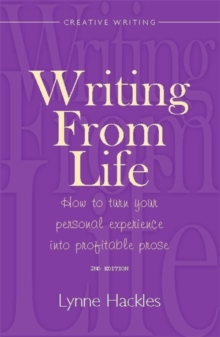 Writing From Life 2nd Edition : How to Turn Your Personal Experience into Profitable Prose, Paperback Book