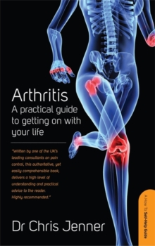 Arthritis : A Practical Guide to Getting on With Your Life, Paperback Book