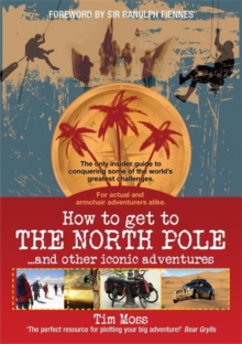 How To Get To The North Pole : and Other Iconic Adventures, Paperback Book