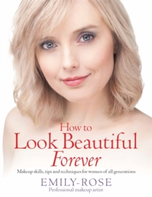 How To Look Beautiful Forever : Makeup skills, tips and techniques for women of all generations, Paperback Book