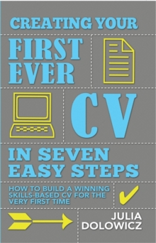 Creating Your First Cv In 7 Steps : How to Build a Winning Skills-based CV for the Very First Time, Paperback Book