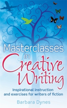 Masterclasses in Creative Writing : Inspirational instruction and exercises for writers of fiction, Paperback Book