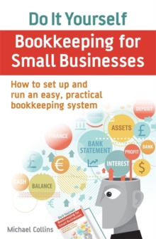 Do it Yourself Bookkeeping for Small Businesses : How to Set Up and Run an Easy, Practical Bookkeeping System, Paperback Book