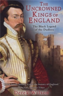 The Uncrowned Kings of England : The Black Legend of the Dudleys, Paperback Book