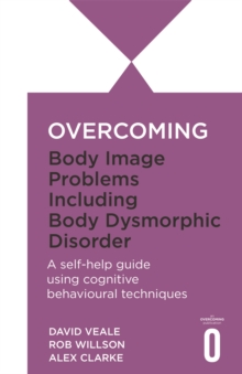 Overcoming Body Image Problems including Body Dysmorphic Disorder, Paperback Book