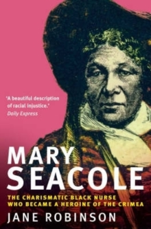 Mary Seacole : The Charismatic Black Nurse Who Became a Heroine of the Crimea, Paperback Book
