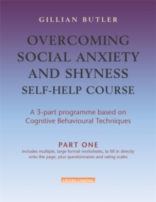 Overcoming Social Anxiety & Shyness Self Help Course: Part One, Paperback Book