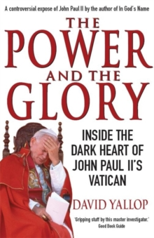 The Power and the Glory : Inside the Dark Heart of John Paul II's Vatican, Paperback Book