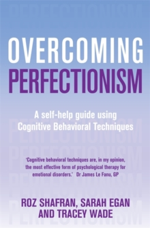 Overcoming Perfectionism : A self-help guide using cognitive behavioural techniques, Paperback Book