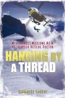 Hanging by a Thread : My Toughest Missions as a Helicopter Rescue Doctor, Paperback Book
