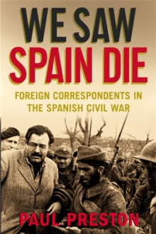 We Saw Spain Die : Foreign Correspondents in the Spanish Civil War, Paperback / softback Book