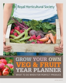 RHS Grow Your Own: Veg & Fruit Year Planner : What to do when for perfect produce, Paperback Book