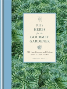RHS Herbs for the Gourmet Gardener : Old, New, Common and Curious Herbs to Grow and Eat, Hardback Book