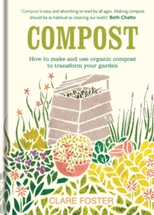 Compost : How to Make and Use Organic Compost to Transform Your Garden, Hardback Book
