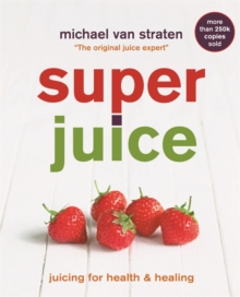 Superjuice : Juicing for Health and Healing, Paperback Book