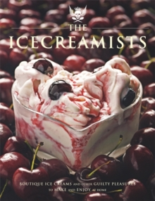 The Icecreamists : Boutique Ice Creams and Other Guilty Pleasures to Make and Enjoy at Home, Paperback Book